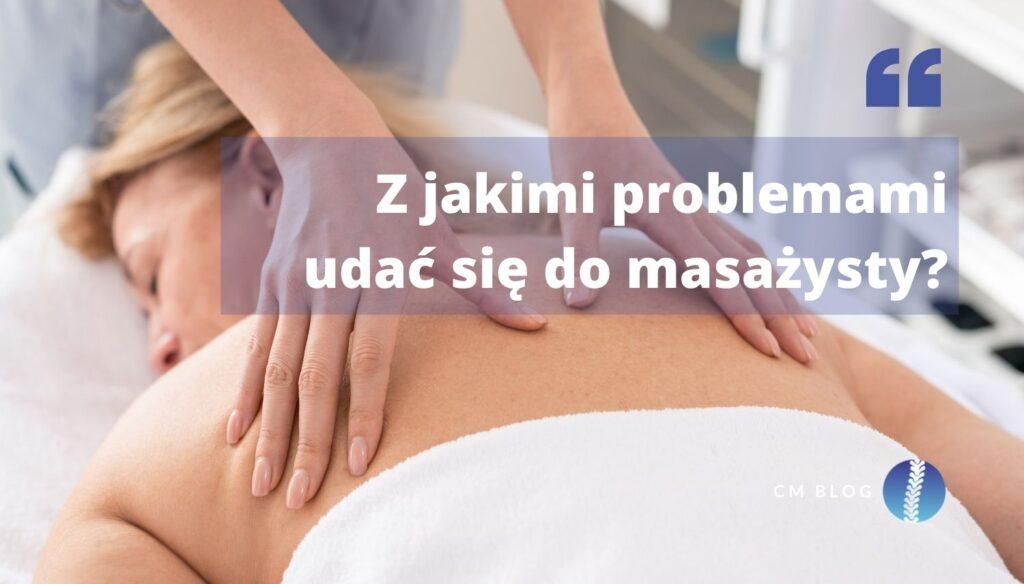 Z jakimi problemami udać się do masażysty?